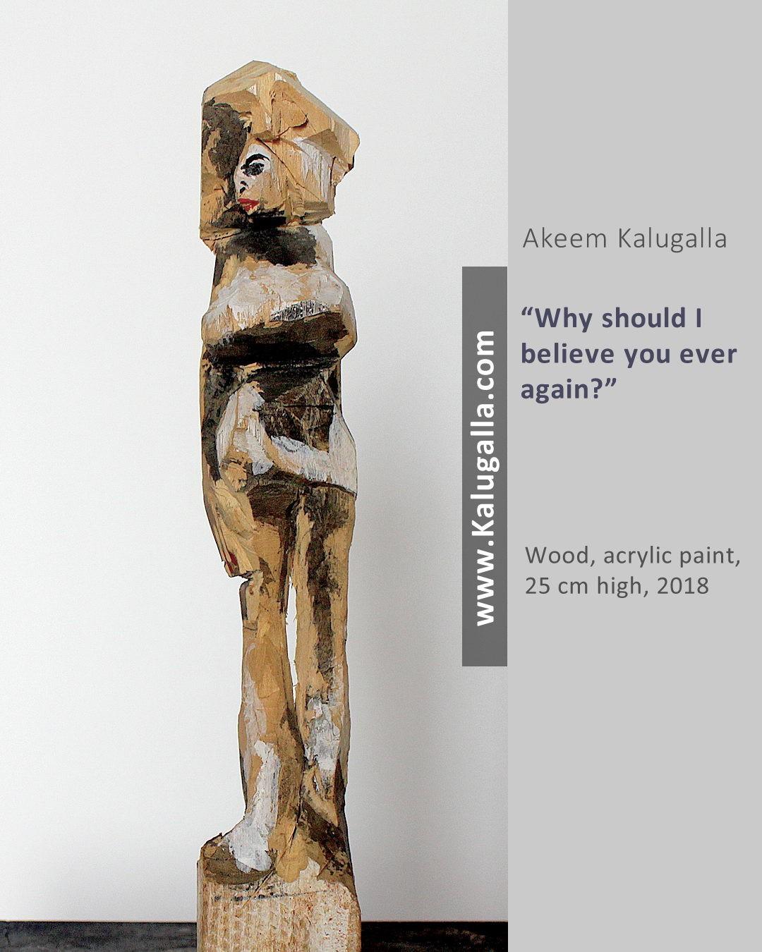 WhyShouldIEverBelieveYouAgain? by Akeem Kalugalla